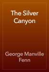 The Silver Canyon