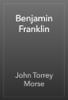 John Torrey Morse - Benjamin Franklin artwork