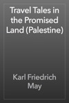 Travel Tales In The Promised Land Palestine