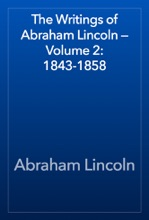 The Writings of Abraham Lincoln — Volume 2: 1843-1858