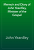John Yeardley - Memoir and Diary of John Yeardley, Minister of the Gospel artwork