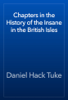 Daniel Hack Tuke - Chapters in the History of the Insane in the British Isles artwork
