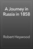 Robert Heywood - A Journey in Russia in 1858 artwork