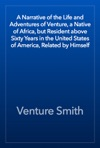 A Narrative Of The Life And Adventures Of Venture A Native Of Africa But Resident Above Sixty Years In The United States Of America Related By Himself
