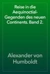 Reise In Die Aequinoctial-Gegenden Des Neuen Continents Band 2
