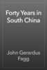John Gerardus Fagg - Forty Years in South China artwork