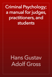 Criminal Psychology; a manual for judges, practitioners, and students book