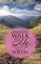 Walk With Me Through The Voice Of Poetry