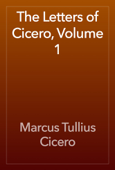 The Letters of Cicero, Volume 1
