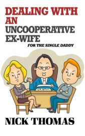 DEALING WITH AN UNCOOPERATIVE EX-WIFE FOR THE SINGLE DADDY