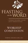 Feasting On The Word Worship Companion Liturgies For Year B Volume 1