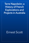 Terre Napolen A History Of French Explorations And Projects In Australia