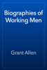 Grant Allen - Biographies of Working Men обложка