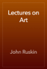 John Ruskin - Lectures on Art artwork