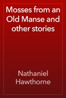 Mosses from an Old Manse and other stories