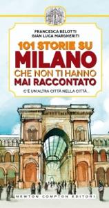 101 storie su Milano che non ti hanno mai raccontato da Francesca Belotti & Gian Luca Margheriti