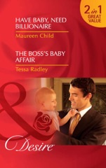 Have Baby, Need Billionaire / The Boss's Baby Affair