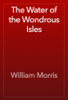 William Morris - The Water of the Wondrous Isles artwork