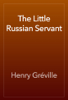 Henry GrГ©ville - The Little Russian Servant artwork