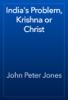 John Peter Jones - India's Problem, Krishna or Christ 앨범 사진