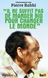 Il ne suffit pas de manger bio pour changer le monde: conversations avec Pierre Rabhi