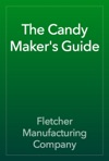 The Candy Makers Guide