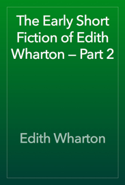 The Early Short Fiction of Edith Wharton — Part 2 book