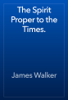James Walker - The Spirit Proper to the Times. artwork