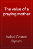 Isabel Coston Byrum - The value of a praying mother artwork