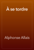 Alphonse Allais - ГЂ se tordre artwork