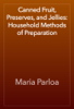 Maria Parloa - Canned Fruit, Preserves, and Jellies: Household Methods of Preparation artwork