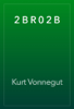 Kurt Vonnegut - 2 B R 0 2 B  artwork