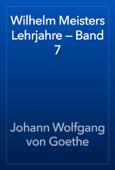 Wilhelm Meisters Lehrjahre — Band 7