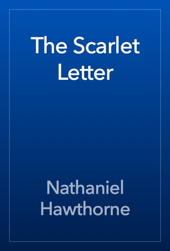 The Scarlet Letter - Nathaniel Hawthorne - Nathaniel Hawthorne