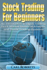 Stock Trading For Beginners: An Introduction To Stock Trading, Stock Market Technical Analysis, and Stock Trading Systems