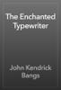John Kendrick Bangs - The Enchanted Typewriter artwork