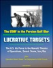 The USAF in the Persian Gulf War: Lucrative Targets - The U.S. Air Force in the Kuwaiti Theater of Operations, Desert Storm, Iraq War plus Operation Desert Shield: The Deployment of USAF Forces