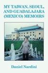 My Taiwan Seoul And Guadalajara Mexico Memoirs