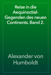 Reise in die Aequinoctial-Gegenden des neuen Continents. Band 2.
