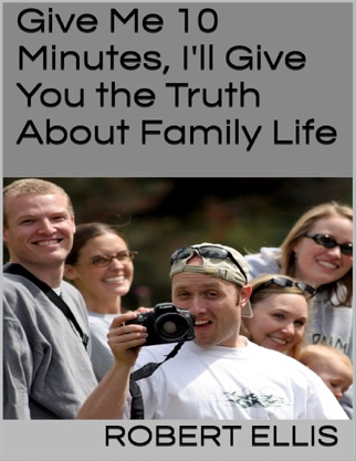 Give Me 10 Minutes, I'll Give You the Truth About Family Life PDF Download