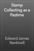 Edward James Nankivell - Stamp Collecting as a Pastime artwork