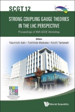 Strong Coupling Gauge Theories In The Lhc Perspective (Scgt 12) - Proceedings Of The Kmi-gcoe Workshop