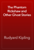 Rudyard Kipling - The Phantom Rickshaw and Other Ghost Stories artwork