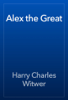 Harry Charles Witwer - Alex the Great artwork