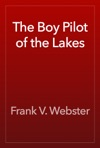 The Boy Pilot Of The Lakes