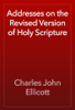 Charles John Ellicott - Addresses on the Revised Version of Holy Scripture artwork