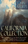 JOHN MUIRS CALIFORNIA COLLECTION My First Summer In The Sierra Picturesque California The Mountains Of California The Yosemite  Our National Parks Illustrated