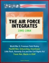 The Air Force Integrates 1945-1964 - World War II Freeman Field Mutiny MacDill Riot Unbunching Eisenhower Little Rock Kennedy Era And The Civil Rights Act Travis Riot Blacks In USAF