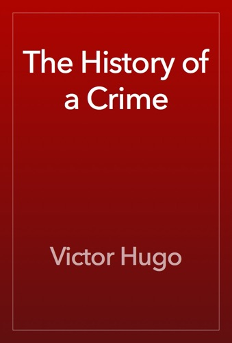 Victor Hugo - The History of a Crime