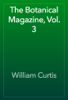 William Curtis - The Botanical Magazine, Vol. 3 artwork